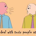 How to deal with toxic people at work?