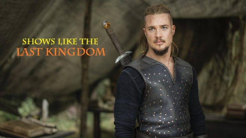 Watch the Shows like the Last Kingdom
